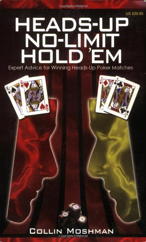 Heads-Up No-Limit Hold'em: Expert Advice for Winning Heads-Up Poker Matches