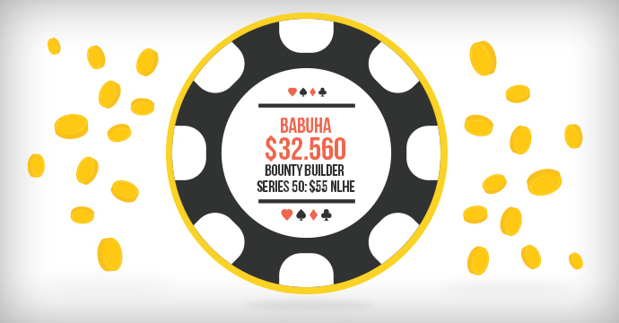 Babuha выиграл $32.560 в Bounty Builder Series 50!